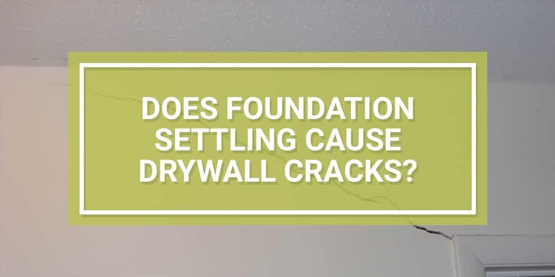 Foundation Settling Drywall Cracks
